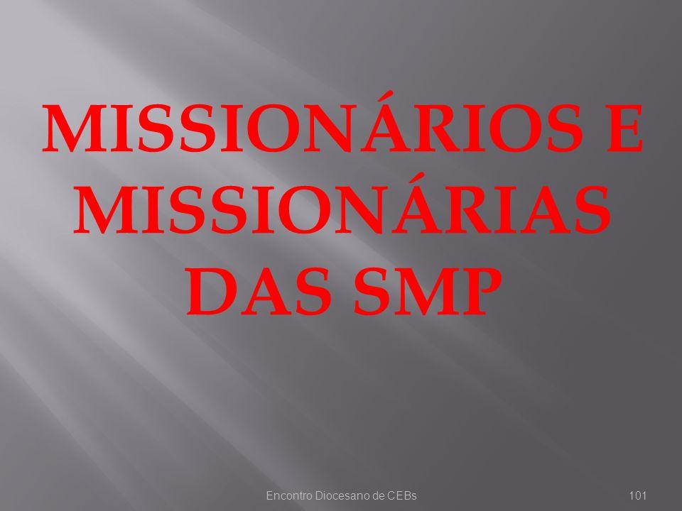 Encontro Diocesano de CEBs101 MISSIONÁRIOS E MISSIONÁRIAS DAS SMP