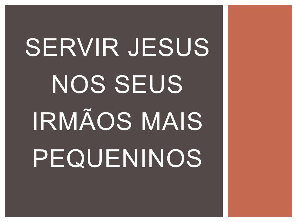 SERVIR JESUS NOS SEUS IRMÃOS MAIS PEQUENINOS