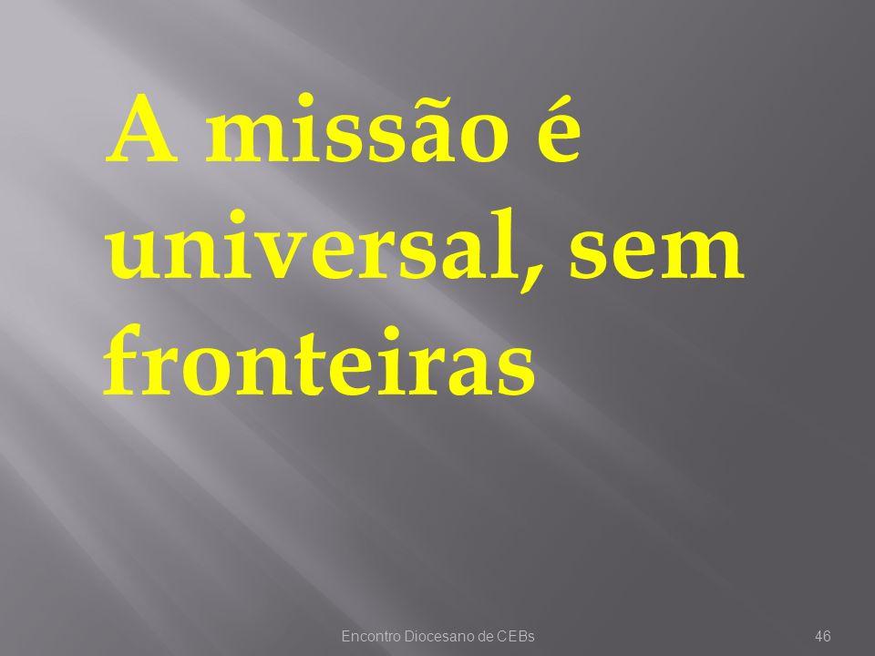 Encontro Diocesano de CEBs46 A missão é universal, sem fronteiras