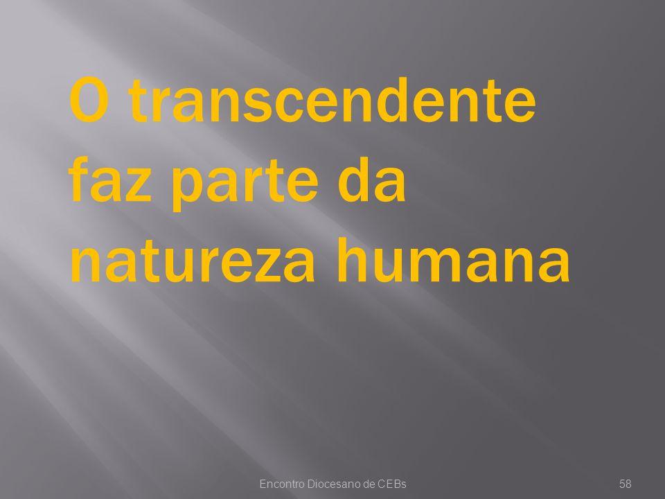 Encontro Diocesano de CEBs58 O transcendente faz parte da natureza humana