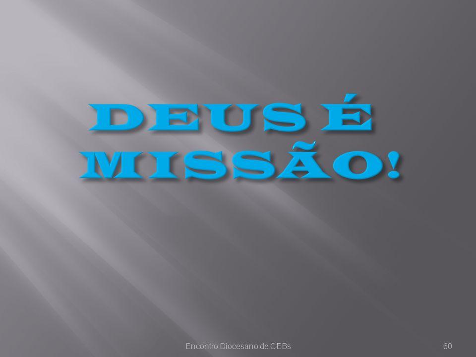 Encontro Diocesano de CEBs60 DEUS É MISSÃO!