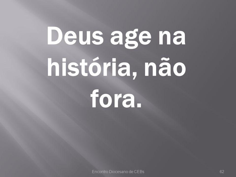 Encontro Diocesano de CEBs62 Deus age na história, não fora.
