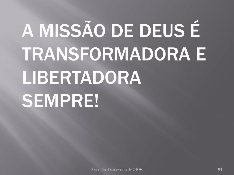 Encontro Diocesano de CEBs64 A MISSÃO DE DEUS É TRANSFORMADORA E LIBERTADORA SEMPRE!