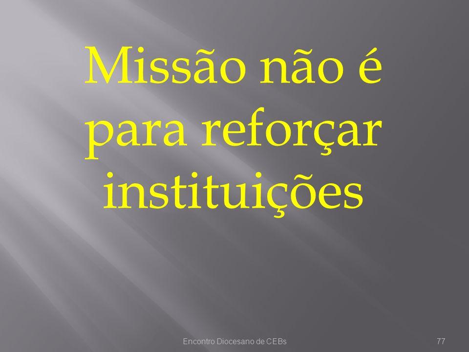 Encontro Diocesano de CEBs77 Missão não é para reforçar instituições
