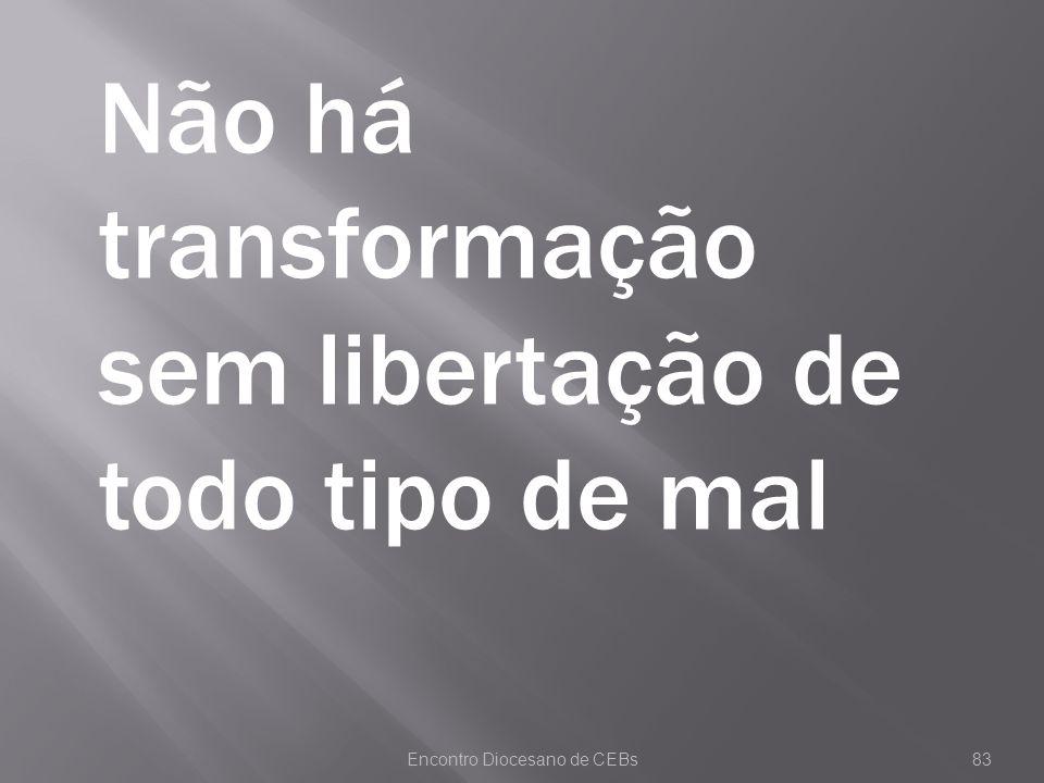 Encontro Diocesano de CEBs83 Não há transformação sem libertação de todo tipo de mal