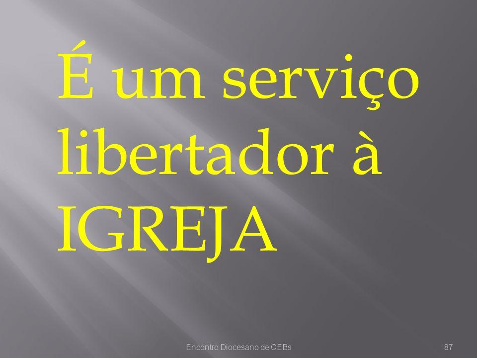 Encontro Diocesano de CEBs87 É um serviço libertador à IGREJA
