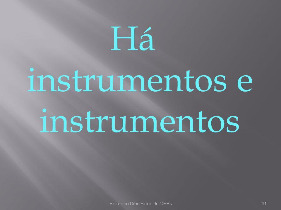 Encontro Diocesano de CEBs91 Há instrumentos e instrumentos