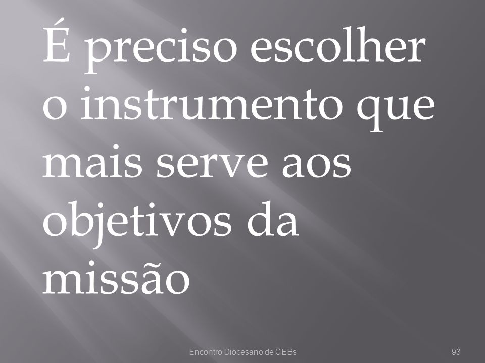 Encontro Diocesano de CEBs93 É preciso escolher o instrumento que mais serve aos objetivos da missão