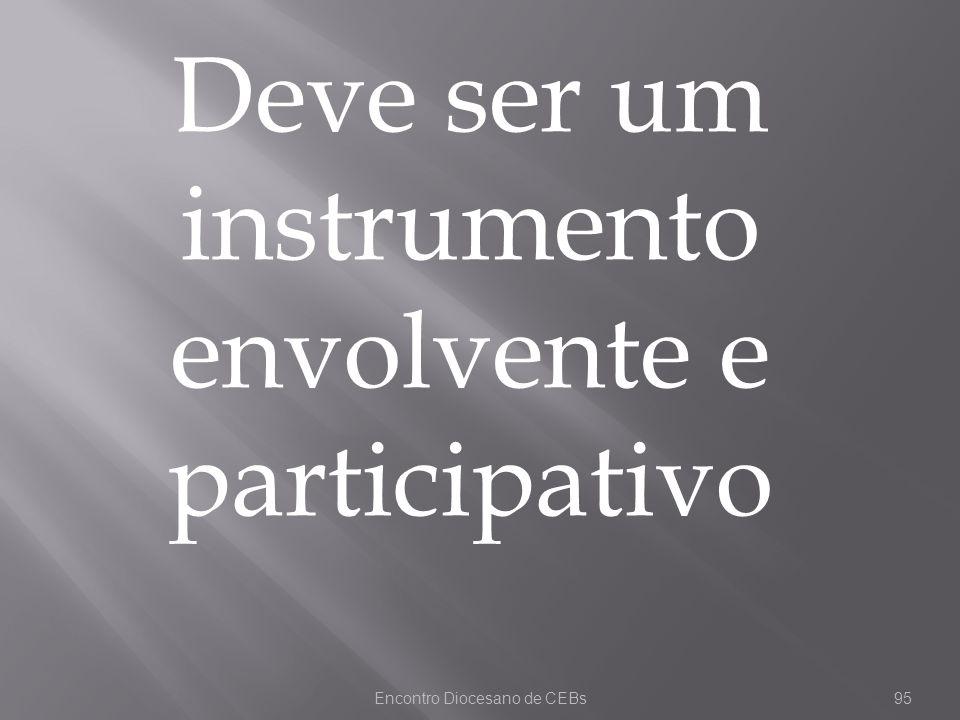 Encontro Diocesano de CEBs95 Deve ser um instrumento envolvente e participativo