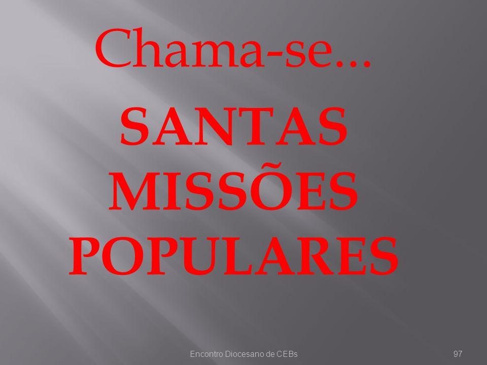 Encontro Diocesano de CEBs97 Chama-se... SANTAS MISSÕES POPULARES