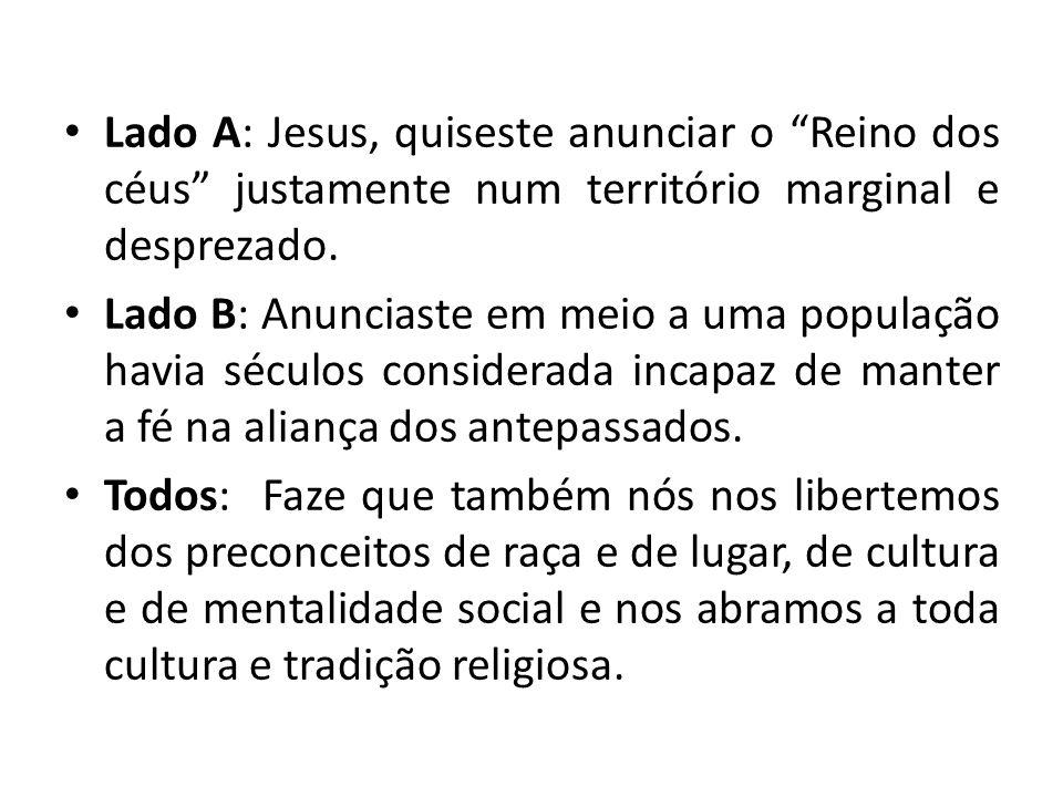 Lado A: Jesus, quiseste anunciar o Reino dos céus justamente num território marginal e desprezado. Lado B: Anunciaste em meio a uma população havia sé