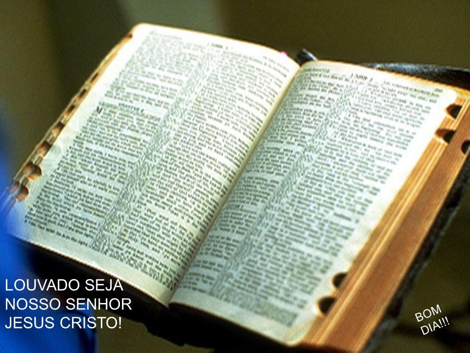 LOUVADO SEJA NOSSO SENHOR JESUS CRISTO! BOM DIA!!!