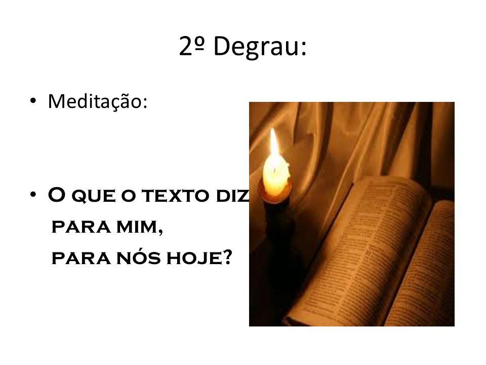 2º Degrau: Meditação: O que o texto diz para mim, para nós hoje?