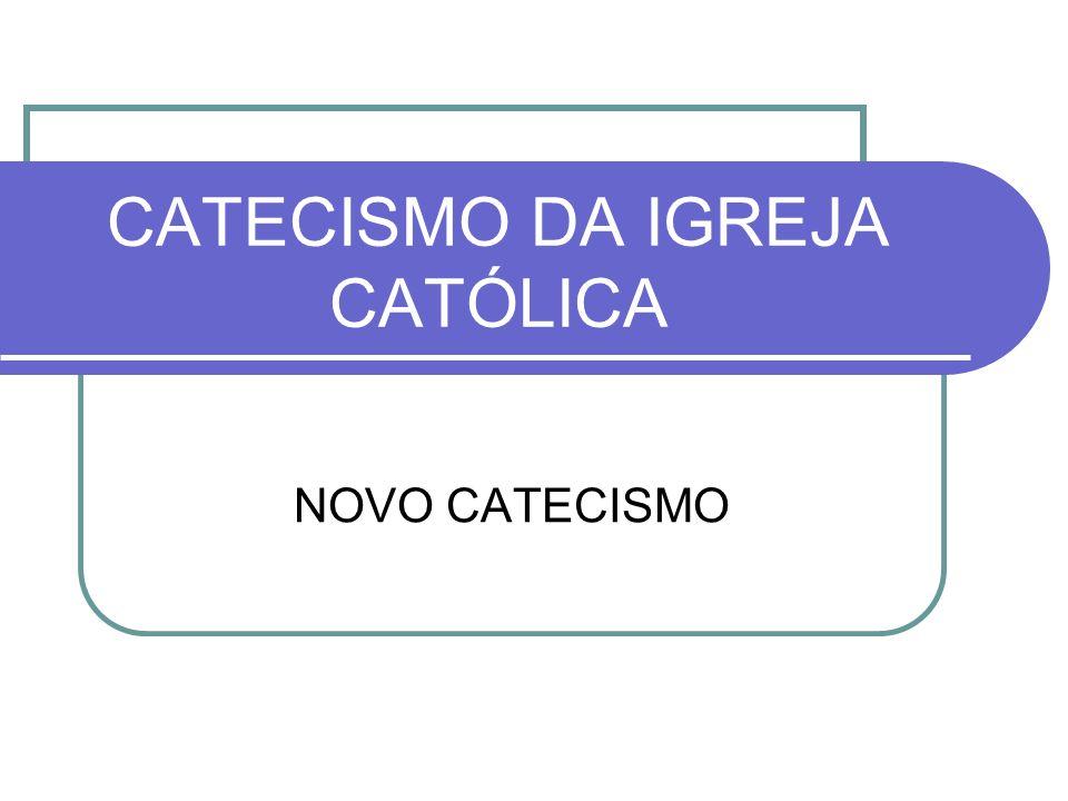 CATECISMO DA IGREJA CATÓLICA CONCLUÍDO E PUBLICADO – 1992 APROVAÇÃO DO PAPA JOÃO PAULO II PONTOS PRINCIPAIS DA DOUTRINA DE NOSSA FÉ BASEADO NA BÍBLIA NOS DOUTORES DA IGREJA NOS DOCUMENTOS ELABORADOS PELA IGREJA