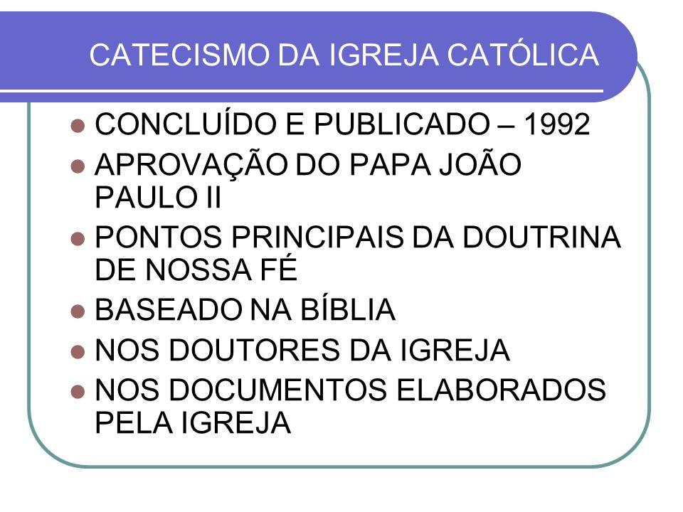 CATECISMO DA IGREJA CATÓLICA CONCLUÍDO E PUBLICADO – 1992 APROVAÇÃO DO PAPA JOÃO PAULO II PONTOS PRINCIPAIS DA DOUTRINA DE NOSSA FÉ BASEADO NA BÍBLIA