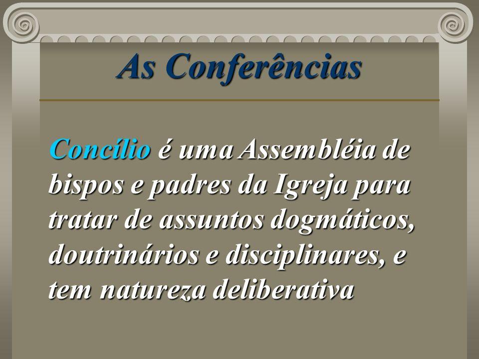 As Conferências Concílio é uma Assembléia de bispos e padres da Igreja para tratar de assuntos dogmáticos, doutrinários e disciplinares, e tem naturez