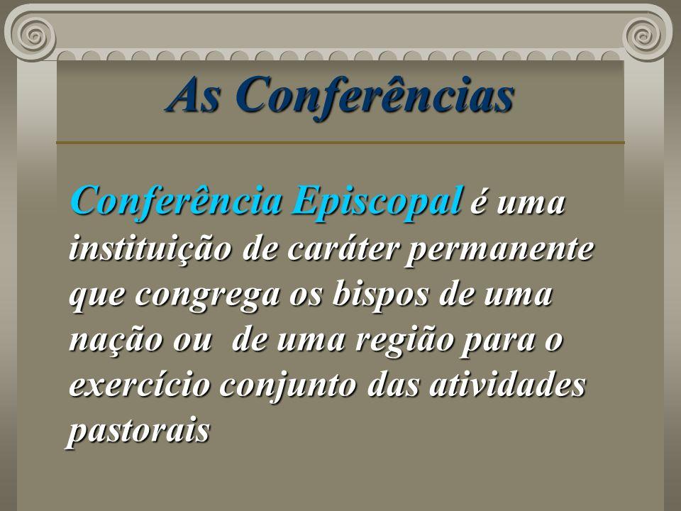 As Conferências Conferência Episcopal é uma instituição de caráter permanente que congrega os bispos de uma nação ou de uma região para o exercício co