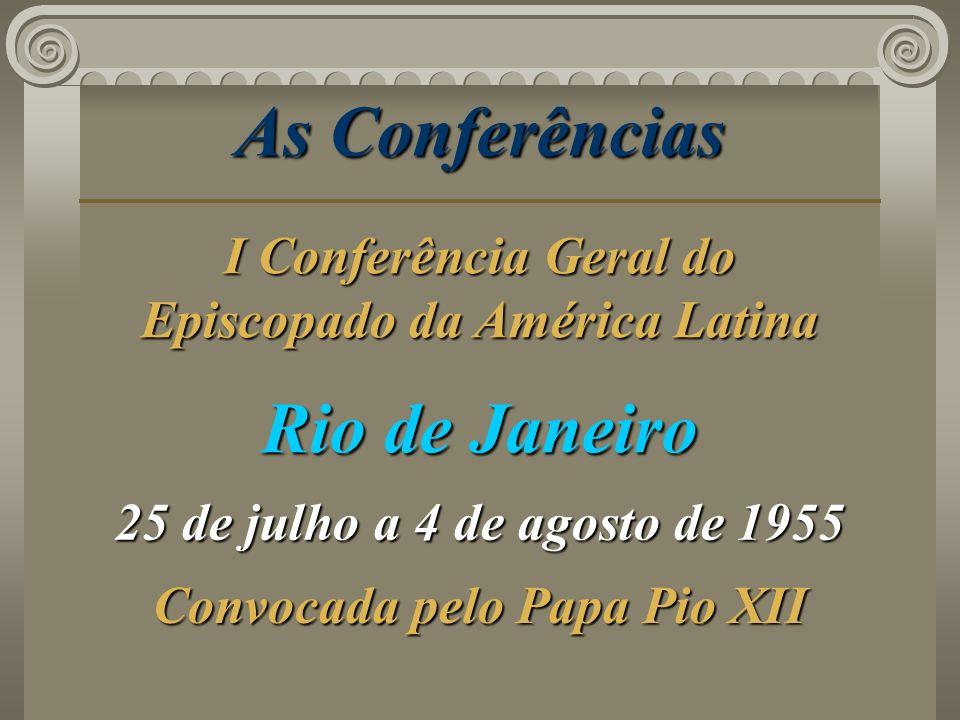 As Conferências Rio de Janeiro 25 de julho a 4 de agosto de 1955 Convocada pelo Papa Pio XII I Conferência Geral do Episcopado da América Latina