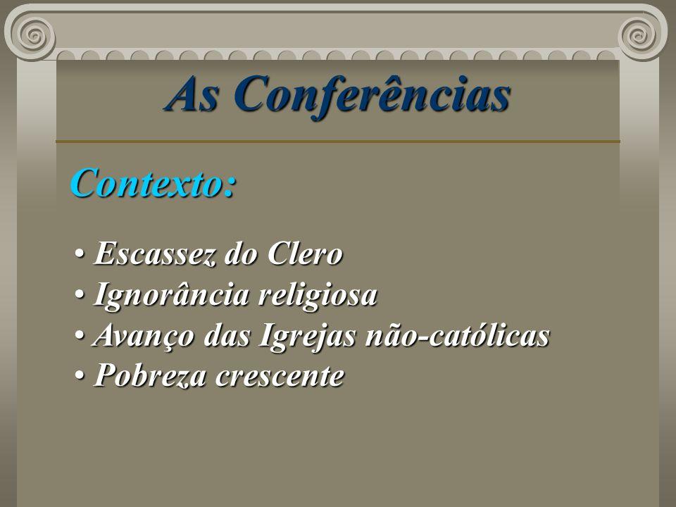 As Conferências Contexto: Escassez do Clero Escassez do Clero Ignorância religiosa Ignorância religiosa Avanço das Igrejas não-católicas Avanço das Ig