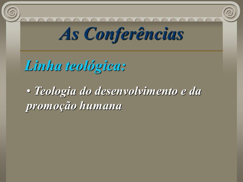 As Conferências Linha teológica: Teologia do desenvolvimento e da promoção humana Teologia do desenvolvimento e da promoção humana