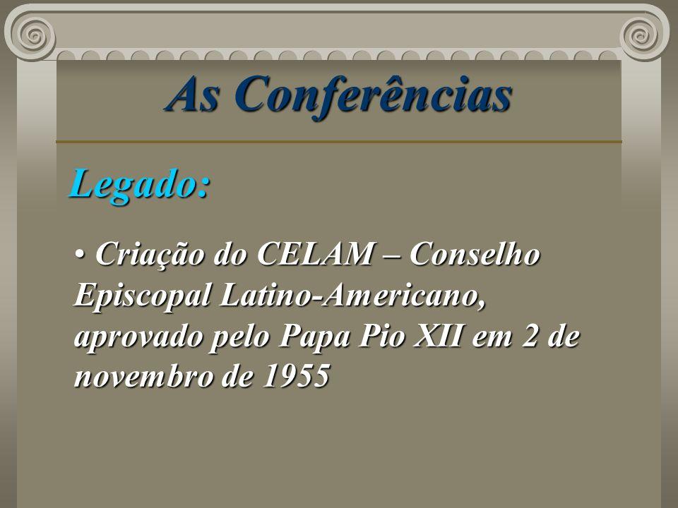 As Conferências Legado: Criação do CELAM – Conselho Episcopal Latino-Americano, aprovado pelo Papa Pio XII em 2 de novembro de 1955 Criação do CELAM –