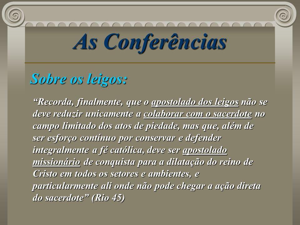 As Conferências Sobre os leigos: Recorda, finalmente, que o apostolado dos leigos não se deve reduzir unicamente a colaborar com o sacerdote no campo