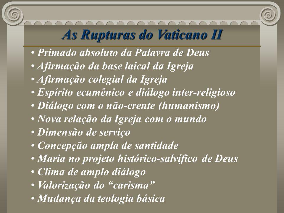 As Rupturas do Vaticano II Primado absoluto da Palavra de Deus Afirmação da base laical da Igreja Afirmação colegial da Igreja Espírito ecumênico e di