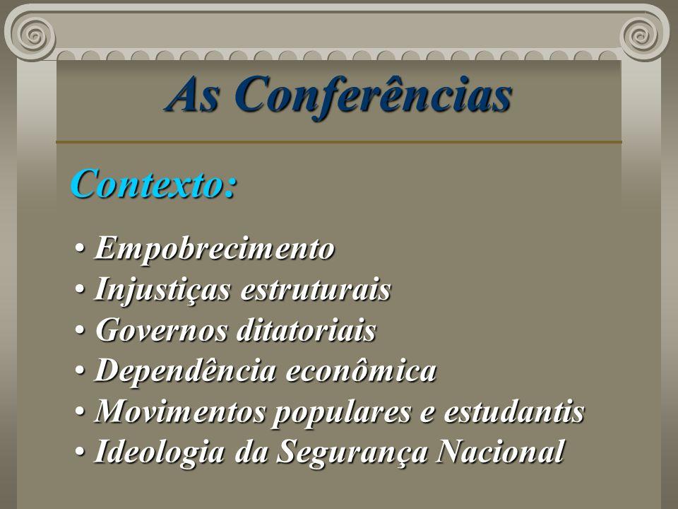 As Conferências Contexto: Empobrecimento Empobrecimento Injustiças estruturais Injustiças estruturais Governos ditatoriais Governos ditatoriais Depend