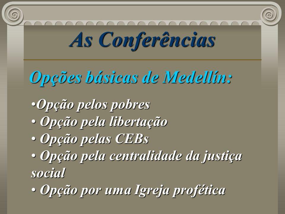 As Conferências Opções básicas de Medellín: Opção pelos pobresOpção pelos pobres Opção pela libertação Opção pela libertação Opção pelas CEBs Opção pe