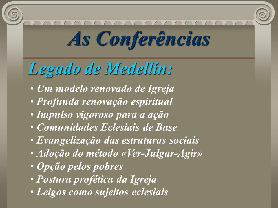 As Conferências Legado de Medellín: Um modelo renovado de Igreja Profunda renovação espiritual Impulso vigoroso para a ação Comunidades Eclesiais de B