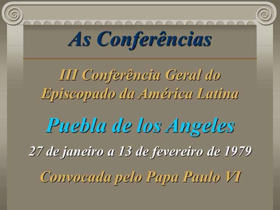 As Conferências Puebla de los Angeles 27 de janeiro a 13 de fevereiro de 1979 Convocada pelo Papa Paulo VI III Conferência Geral do Episcopado da Amér