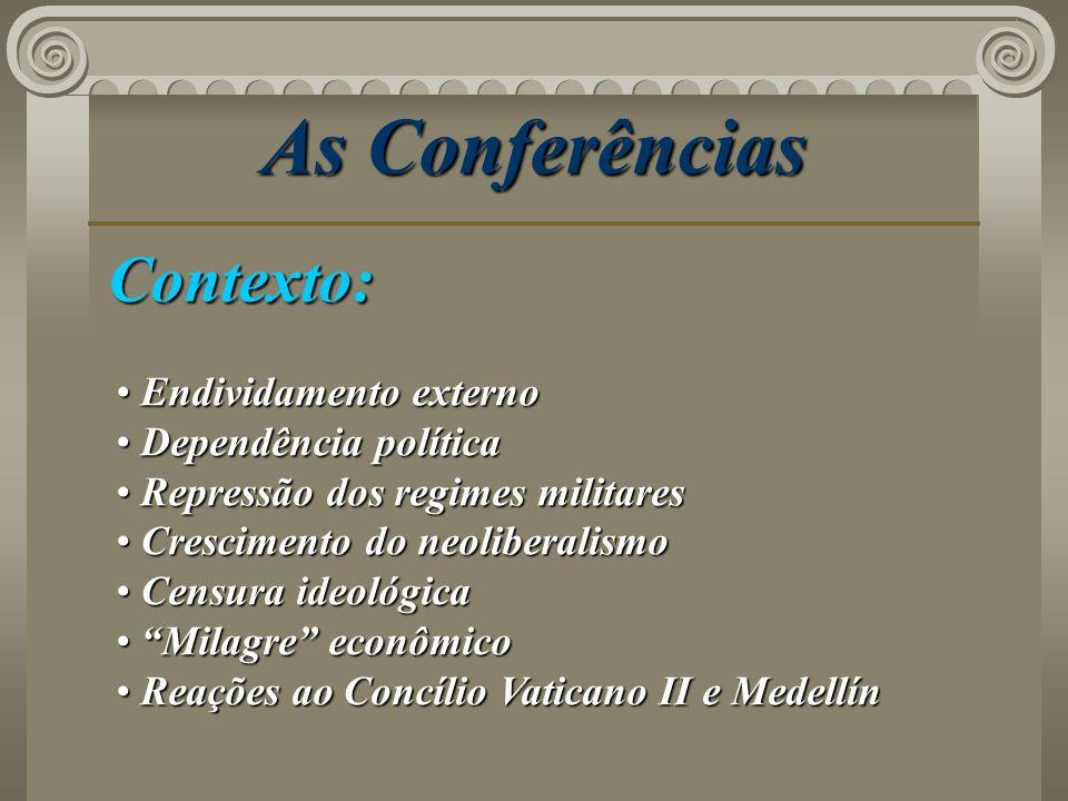 As Conferências Contexto: Endividamento externo Endividamento externo Dependência política Dependência política Repressão dos regimes militares Repres