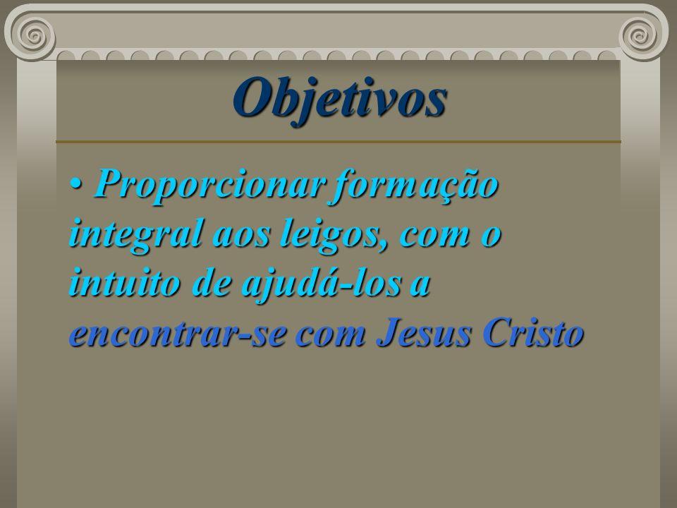 Objetivos Proporcionar formação integral aos leigos, com o intuito de ajudá-los a encontrar-se com Jesus Cristo Proporcionar formação integral aos lei