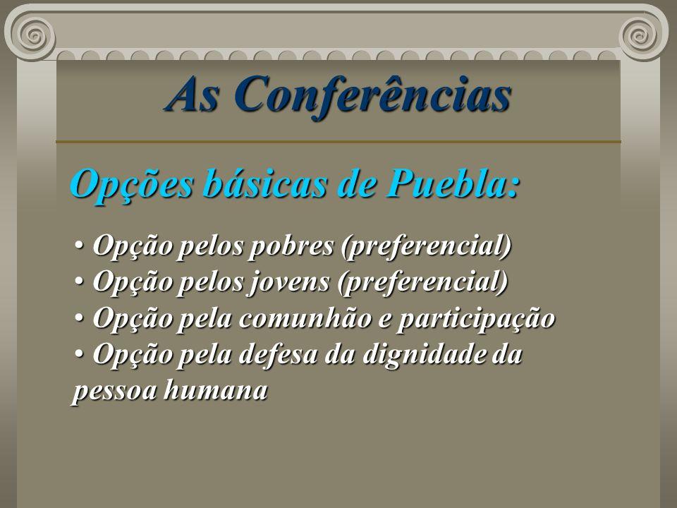 As Conferências Opções básicas de Puebla: Opção pelos pobres (preferencial) Opção pelos pobres (preferencial) Opção pelos jovens (preferencial) Opção