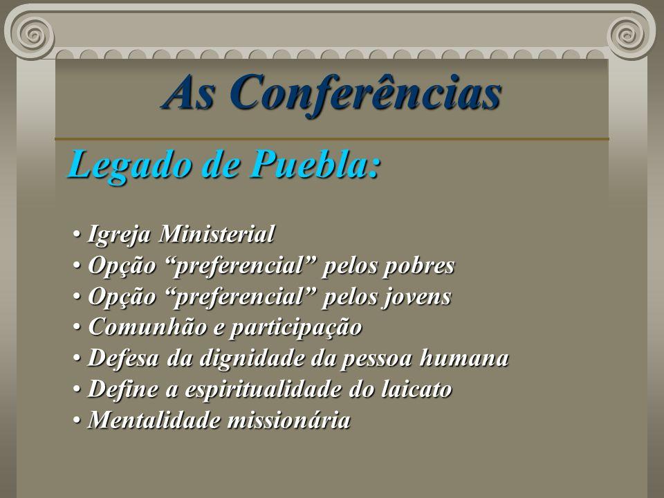 As Conferências Legado de Puebla: Igreja Ministerial Igreja Ministerial Opção preferencial pelos pobres Opção preferencial pelos pobres Opção preferen