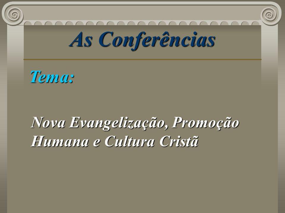 As Conferências Tema: Nova Evangelização, Promoção Humana e Cultura Cristã