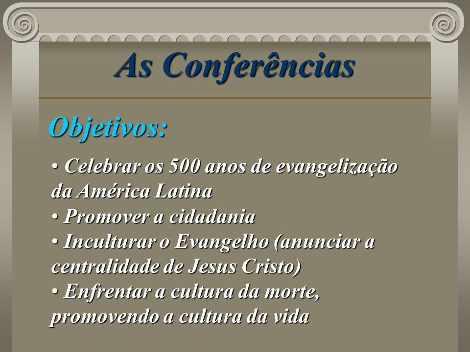 As Conferências Objetivos: Celebrar os 500 anos de evangelização da América Latina Celebrar os 500 anos de evangelização da América Latina Promover a