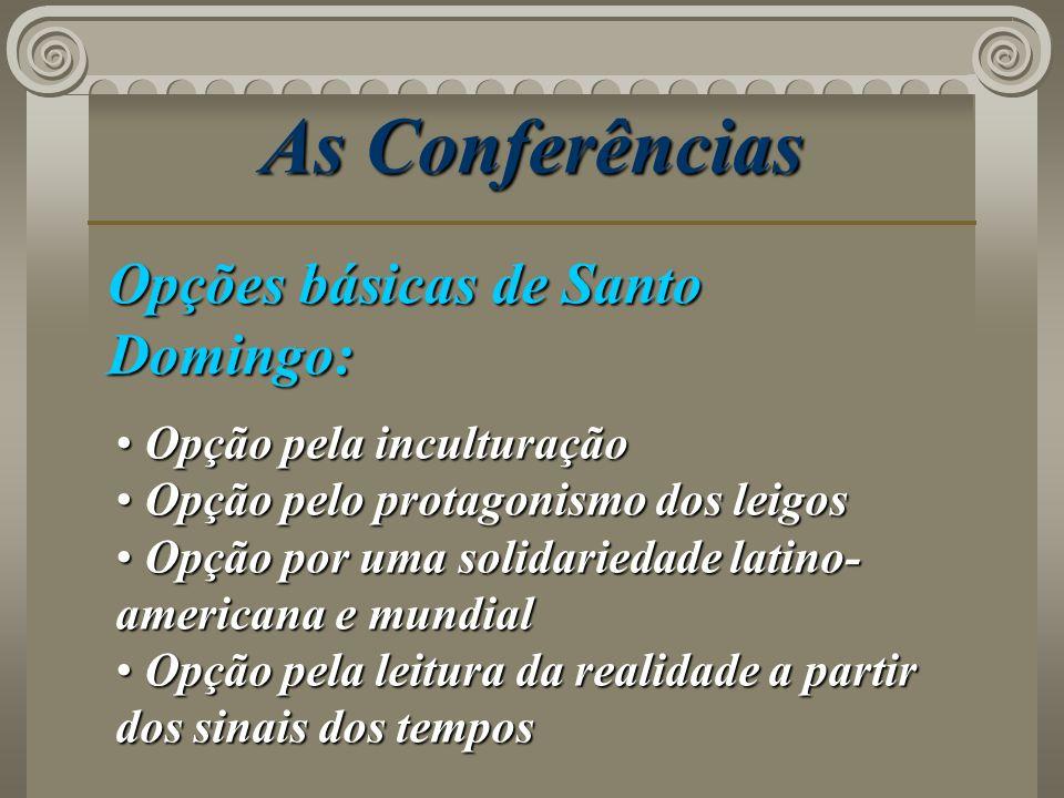 As Conferências Opções básicas de Santo Domingo: Opção pela inculturação Opção pela inculturação Opção pelo protagonismo dos leigos Opção pelo protago