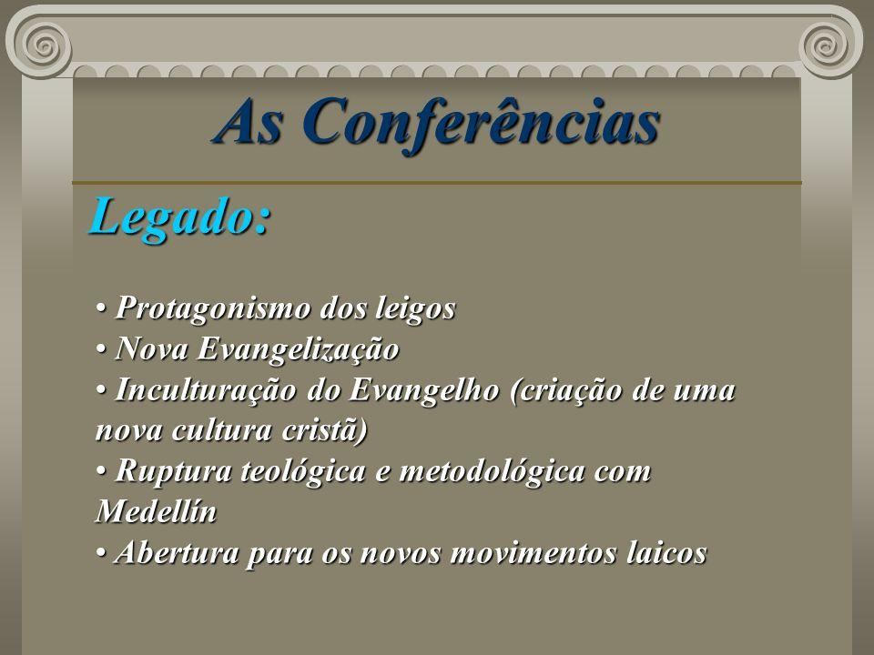 As Conferências Legado: Protagonismo dos leigos Protagonismo dos leigos Nova Evangelização Nova Evangelização Inculturação do Evangelho (criação de um