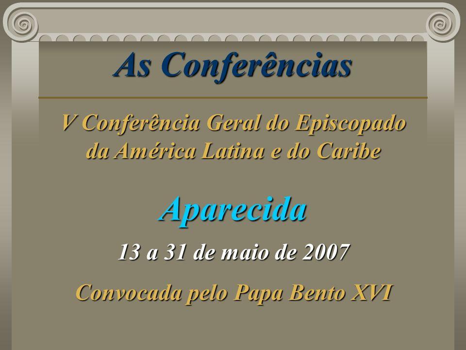 As Conferências Aparecida 13 a 31 de maio de 2007 Convocada pelo Papa Bento XVI V Conferência Geral do Episcopado da América Latina e do Caribe