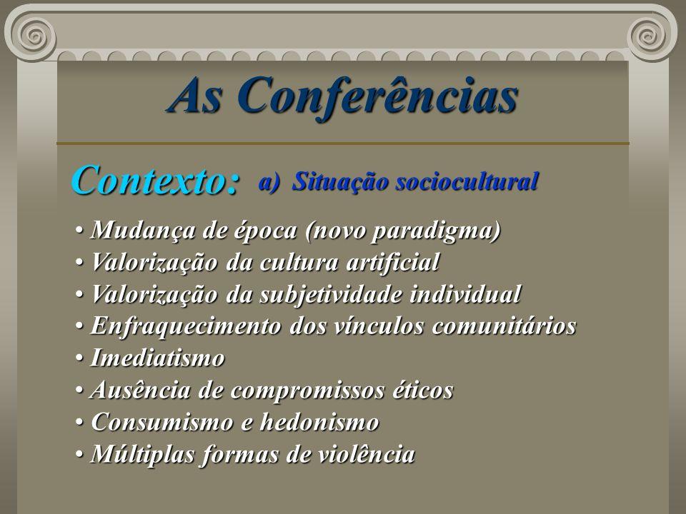 As Conferências Contexto: a)Situação sociocultural Mudança de época (novo paradigma) Mudança de época (novo paradigma) Valorização da cultura artifici