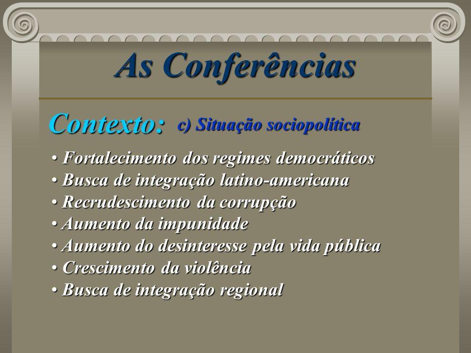 As Conferências Contexto: c) Situação sociopolítica Fortalecimento dos regimes democráticos Fortalecimento dos regimes democráticos Busca de integraçã
