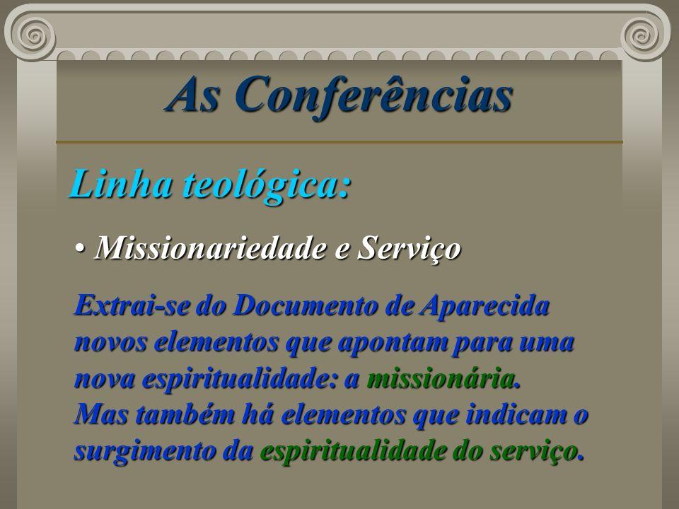 As Conferências Linha teológica: Missionariedade e Serviço Missionariedade e Serviço Extrai-se do Documento de Aparecida novos elementos que apontam p