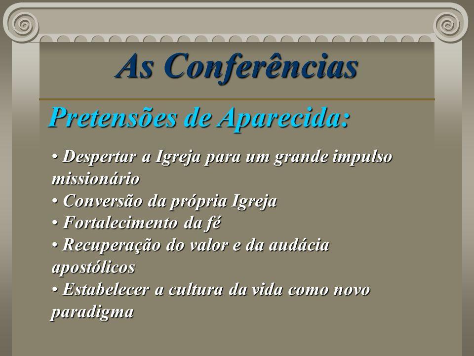 As Conferências Pretensões de Aparecida: Despertar a Igreja para um grande impulso missionário Despertar a Igreja para um grande impulso missionário C