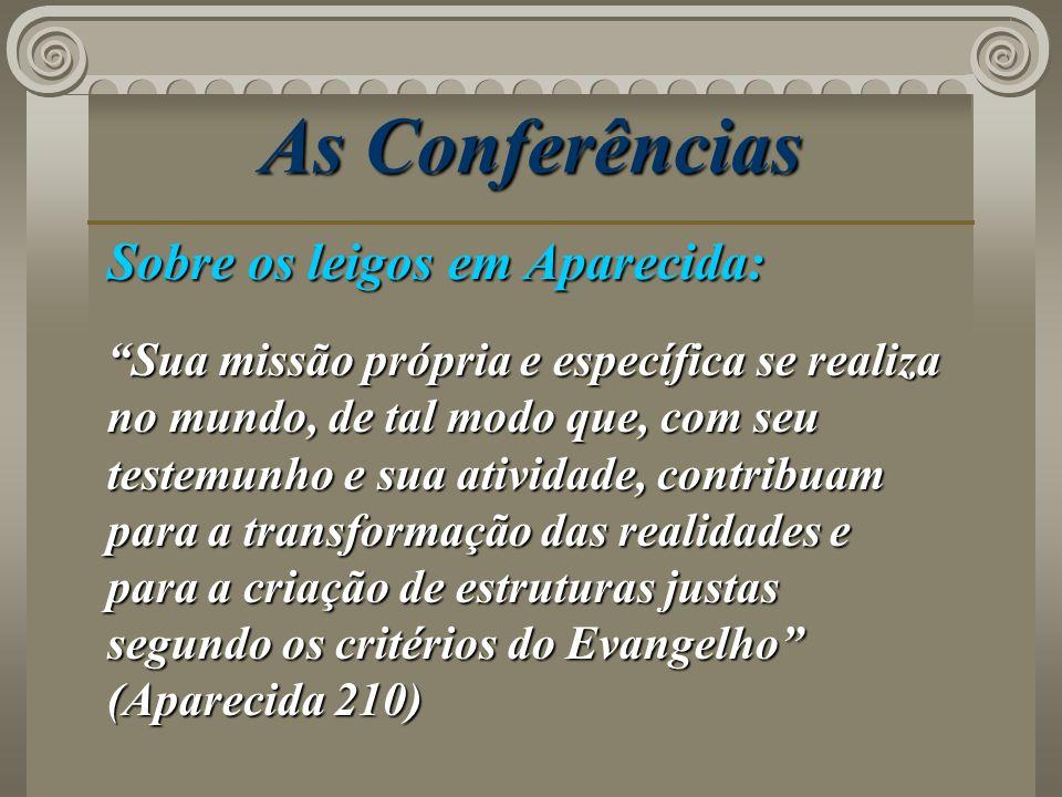 As Conferências Sobre os leigos em Aparecida: Sua missão própria e específica se realiza no mundo, de tal modo que, com seu testemunho e sua atividade