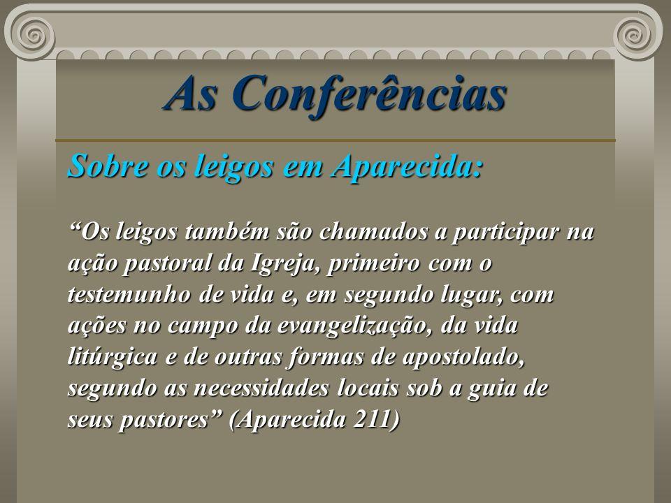 As Conferências Sobre os leigos em Aparecida: Os leigos também são chamados a participar na ação pastoral da Igreja, primeiro com o testemunho de vida