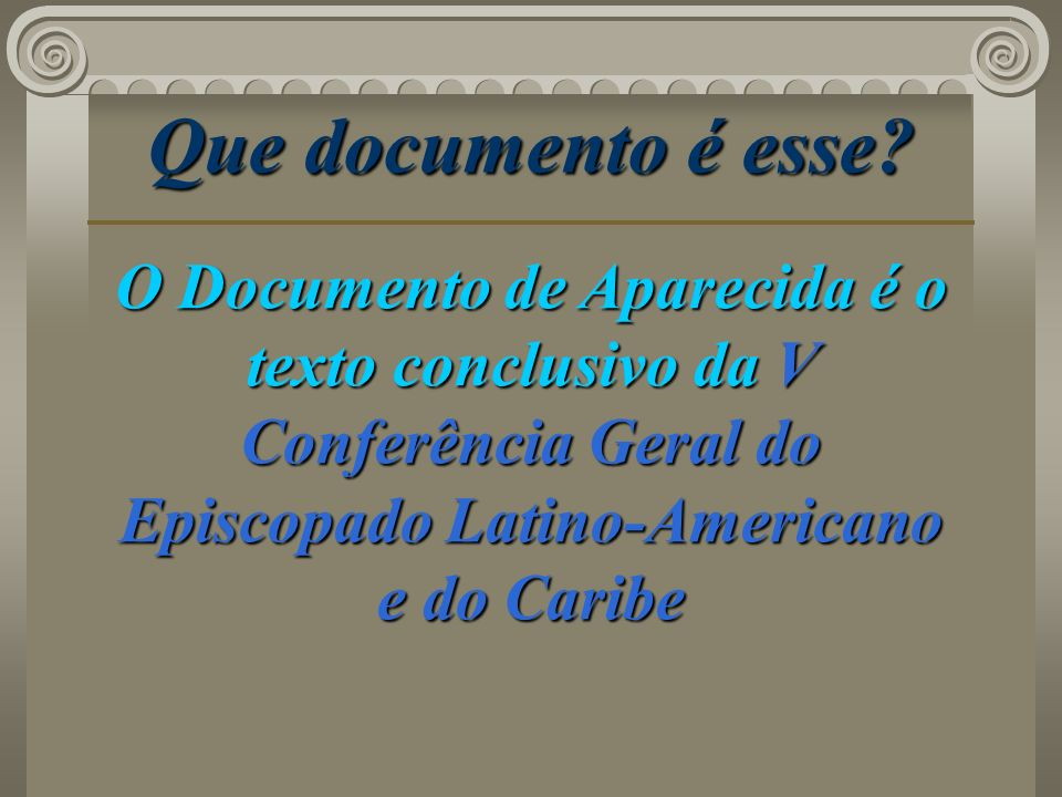 Que documento é esse? O Documento de Aparecida é o texto conclusivo da V Conferência Geral do Episcopado Latino-Americano e do Caribe