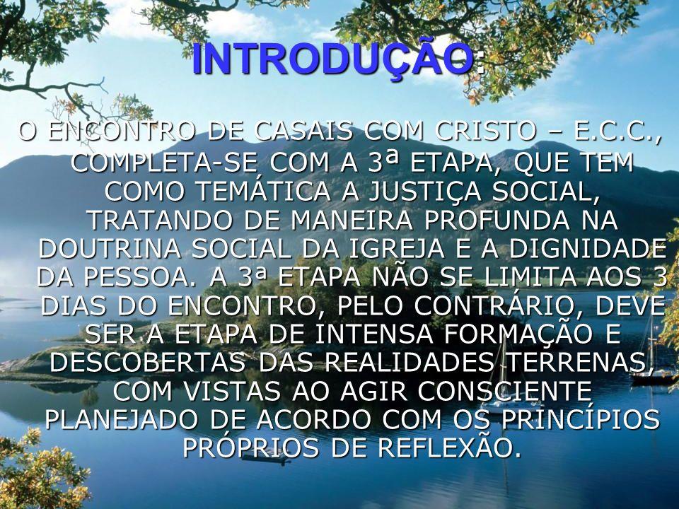 INTRODUÇÃO: O ENCONTRO DE CASAIS COM CRISTO – E.C.C., COMPLETA-SE COM A 3 ª ETAPA, QUE TEM COMO TEMÁTICA A JUSTIÇA SOCIAL, TRATANDO DE MANEIRA PROFUND
