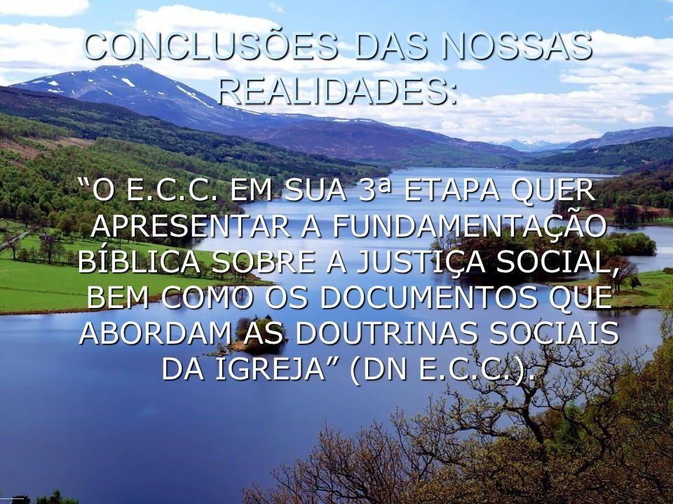 CONCLUSÕES DAS NOSSAS REALIDADES: O E.C.C. EM SUA 3ª ETAPA QUER APRESENTAR A FUNDAMENTAÇÃO BÍBLICA SOBRE A JUSTIÇA SOCIAL, BEM COMO OS DOCUMENTOS QUE