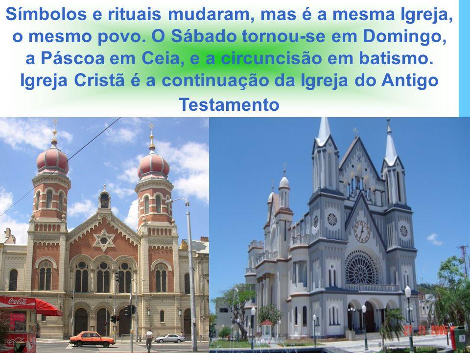 Símbolos e rituais mudaram, mas é a mesma Igreja, o mesmo povo. O Sábado tornou-se em Domingo, a Páscoa em Ceia, e a circuncisão em batismo. Igreja Cr